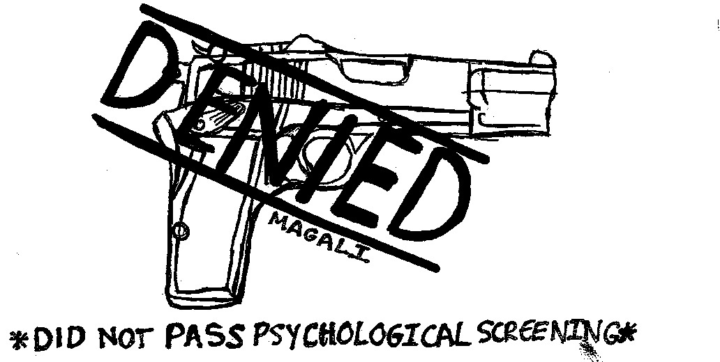 Guns+should+only+be+issued+if+they+pass+the+psychological+exam.